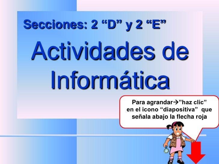 """Secciones: 2 """"D"""" y 2 """"E""""   Actividades de   Informática                   Para agrandar""""haz clic""""                  en el ..."""
