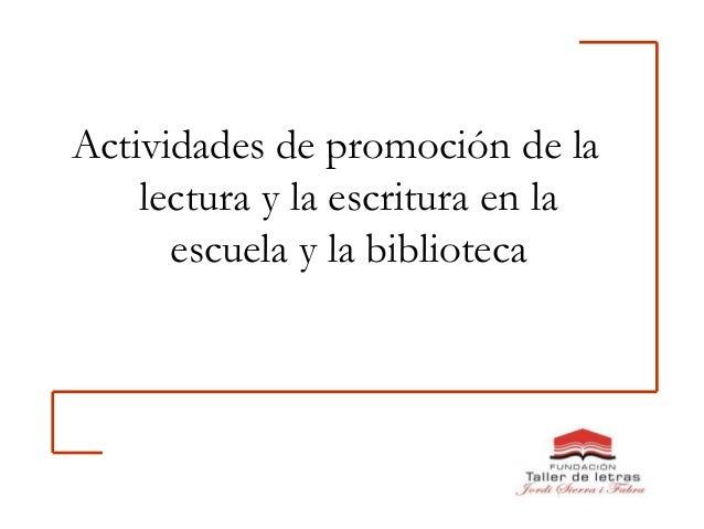 Actividades de promoción de lalectura y la escritura en laescuela y la biblioteca