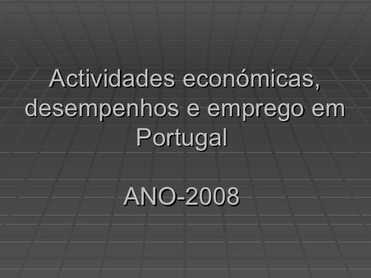 Actividades económicas, desempenhos e emprego em Portugal  ANO-2008