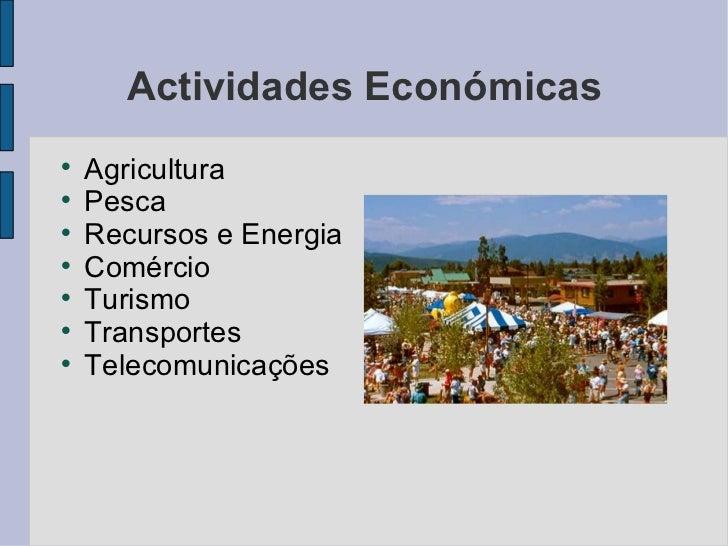 Actividades Económicas <ul><li>Agricultura </li></ul><ul><li>Pesca </li></ul><ul><li>Recursos e Energia </li></ul><ul><li>...