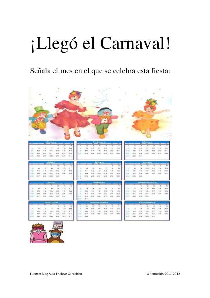 ¡Llegó el Carnaval!Señala el mes en el que se celebra esta fiesta:Fuente: Blog Aula Enclave Garachico    Orientación 2011-...