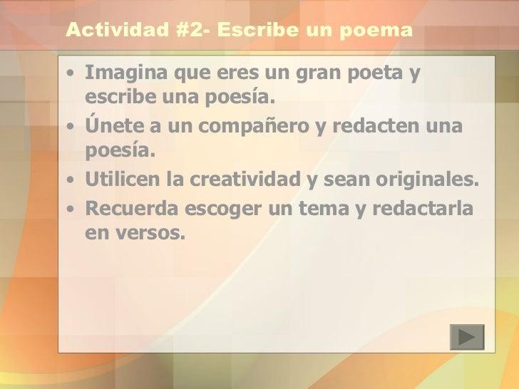 Actividad #2- Escribe un poema <ul><li>Imagina que eres un gran poeta y escribe una poesía.  </li></ul><ul><li>Únete a un ...