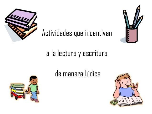 Actividades que incentivan a la lectura y escritura de manera lúdica