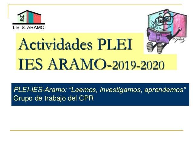 """Actividades PLEI IES ARAMO-2019-2020 PLEI-IES-Aramo: """"Leemos, investigamos, aprendemos"""" Grupo de trabajo del CPR"""
