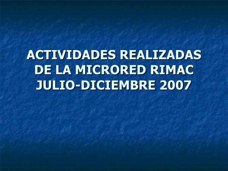 ACTIVIDADES REALIZADAS DE LA MICRORED RIMAC JULIO-DICIEMBRE 2007