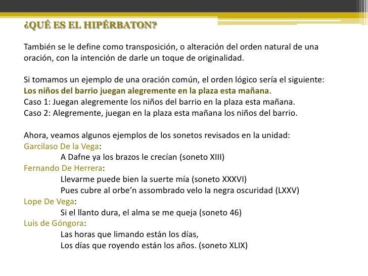¿QUÉ ES EL HIPÉRBATON?  También se le define como transposición, o alteración del orden natural de una oración, con la int...