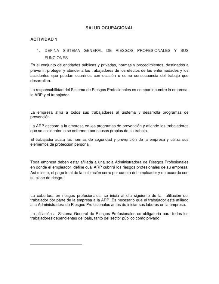 SALUD OCUPACIONAL <br />ACTIVIDAD 1<br />DEFINA SISTEMA GENERAL DE RIESGOS PROFESIONALES Y SUS FUNCIONES<br />Es el conjun...