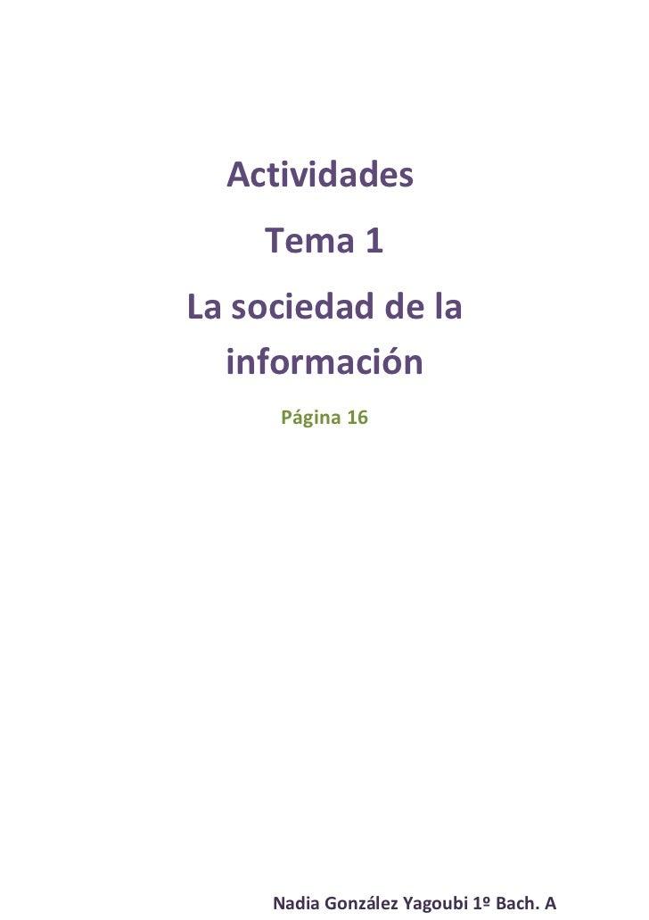 Actividades    Tema 1La sociedad de la  información     Página 16     Nadia González Yagoubi 1º Bach. A