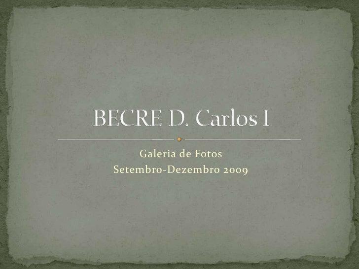 Galeria de Fotos <br />Setembro-Dezembro 2009<br />BECRE D. Carlos I<br />