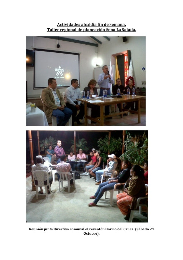 Actividades alcaldía fin de semana.          Taller regional de planeación Sena La Salada.Reunión junta directiva comunal ...