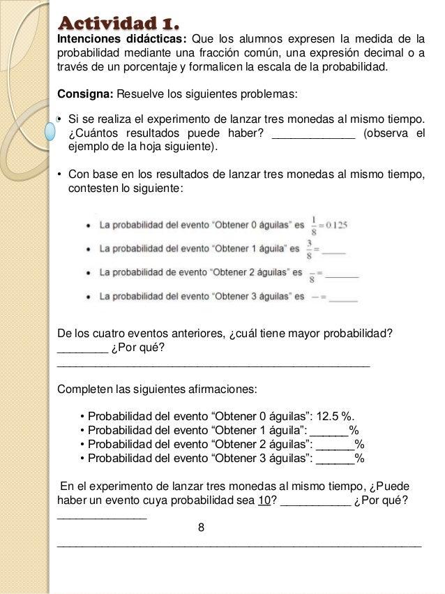 Actividad 1. Intenciones didácticas: Que los alumnos expresen la medida de la probabilidad mediante una fracción común, un...