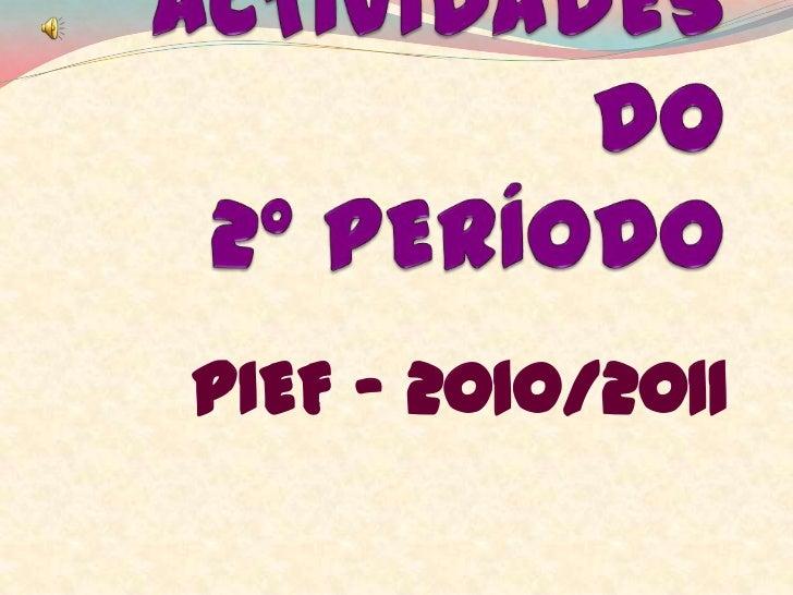 ACTIVIDADES DO 2º PERÍODO<br />PIEF – 2010/2011<br />
