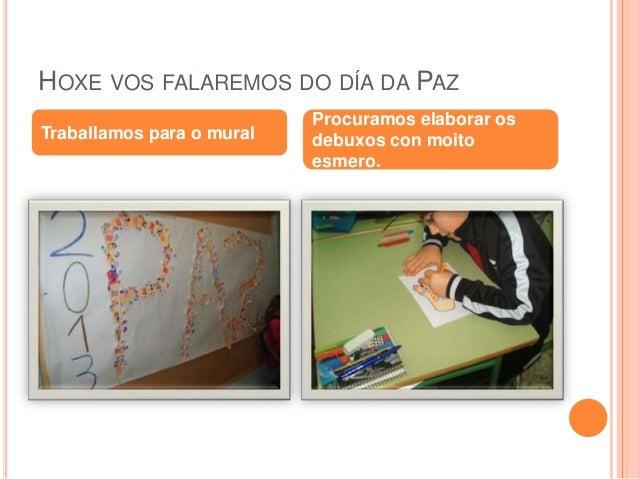 HOXE VOS FALAREMOS DO DÍA DA PAZ                           Procuramos elaborar osTraballamos para o mural   debuxos con mo...