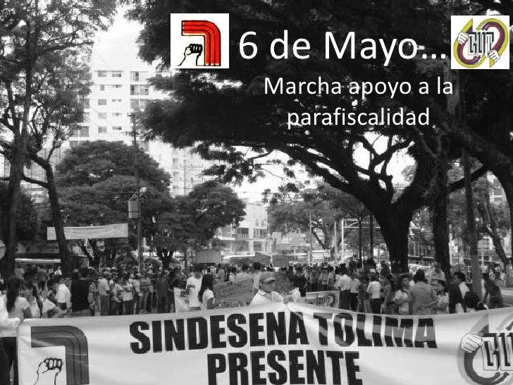 6 de Mayo….<br />Marcha apoyo a la parafiscalidad<br />