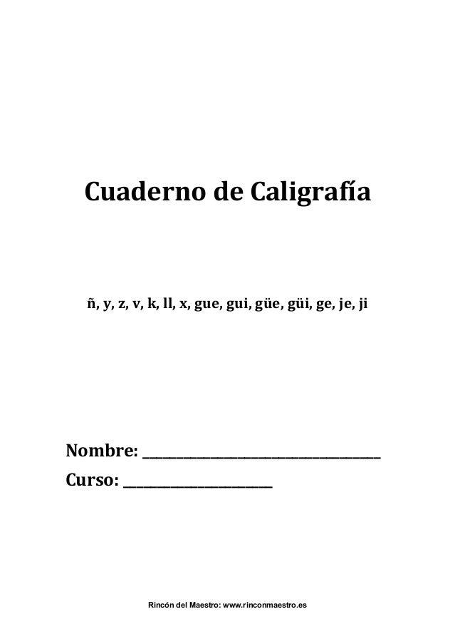 Rincón del Maestro: www.rinconmaestro.es    CuadernodeCaligrafía   ñ,y,z,v,k,ll,x,gue,gui,güe,güi,ge,j...