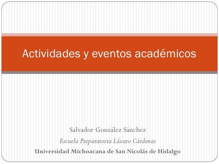 Actividades y eventos académicos                   Salvador González Sánchez           Escuela Preparatoria Lázaro Cárdena...