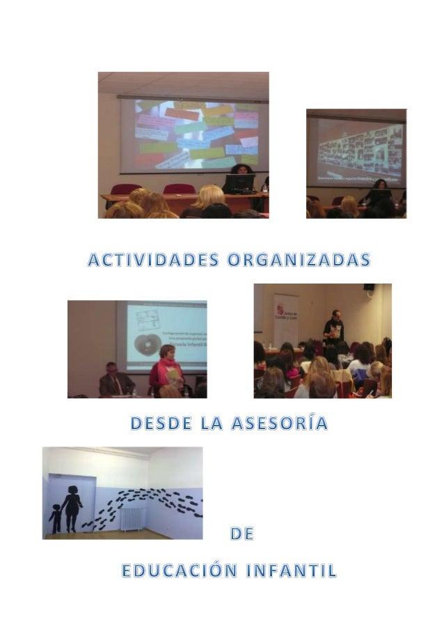 En el presente curso escolar 2013/2014 desde la asesoría de Educación Infantil se han coordinado 53 actividades, tanto cer...