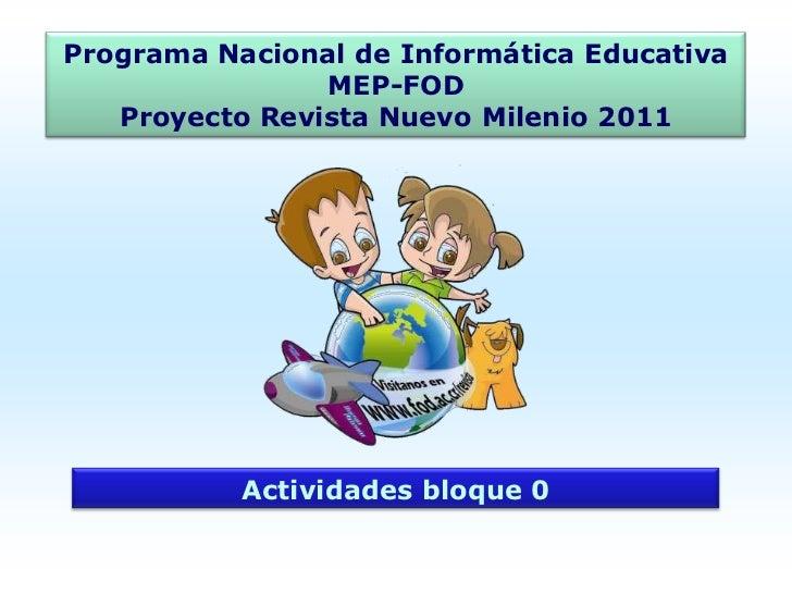 Programa Nacional de Informática Educativa MEP-FODProyecto Revista Nuevo Milenio 2011<br />Actividades bloque 0<br />