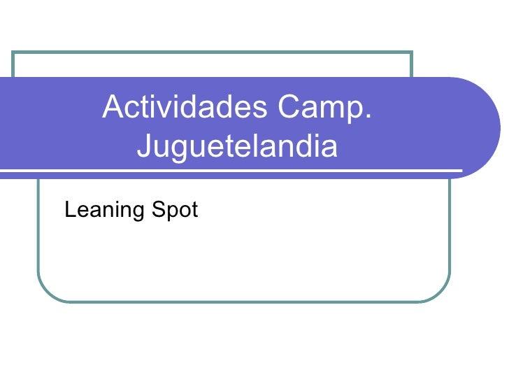 Actividades Camp.     JuguetelandiaLeaning Spot