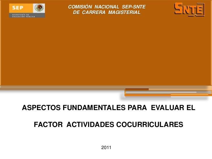 COMISIÓN NACIONAL SEP-SNTE           DE CARRERA MAGISTERIALASPECTOS FUNDAMENTALES PARA EVALUAR EL  FACTOR ACTIVIDADES COCU...