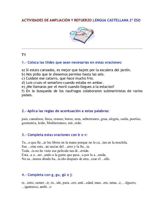 ACTIVIDADES DE AMPLIACIÓN Y REFUERZO LENGUA CASTELLANA 2º ESO  T1 1.- Coloca las tildes que sean necesarias en estas oraci...