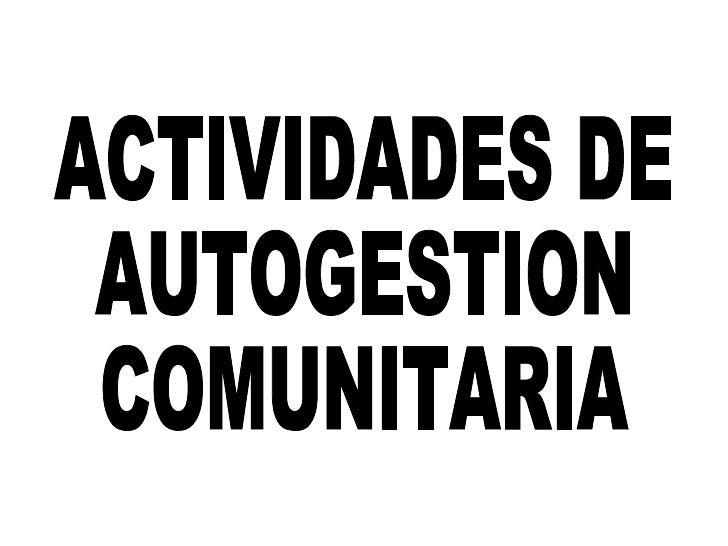 ACTIVIDADES DE AUTOGESTION COMUNITARIA