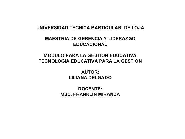 UNIVERSIDAD TECNICA PARTICULAR DE LOJA   MAESTRIA DE GERENCIA Y LIDERAZGO             EDUCACIONAL  MODULO PARA LA GESTION ...