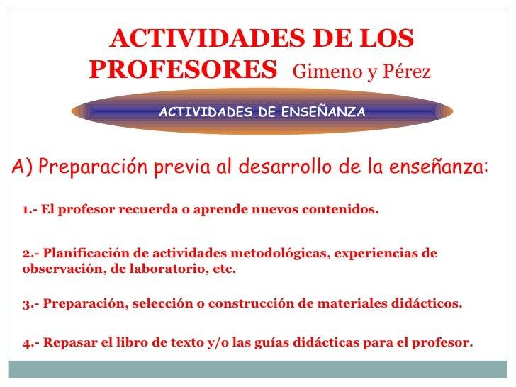 ACTIVIDADES DE LOS PROFESORES   Gimeno y Pérez  1.- El profesor recuerda o aprende nuevos contenidos.  2.- Planificación d...