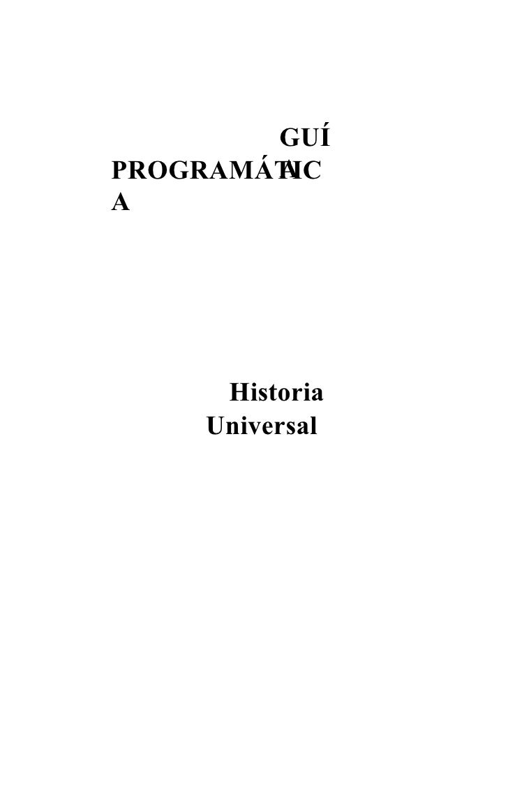 GUÍ         A PROGRAMÁTIC A          Historia     Universal
