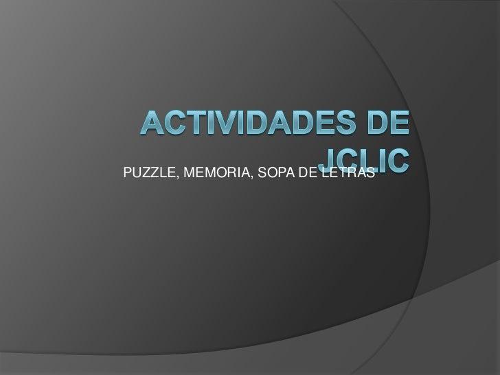 ACTIVIDADES DE JCLIC<br />PUZZLE, MEMORIA, SOPA DE LETRAS<br />