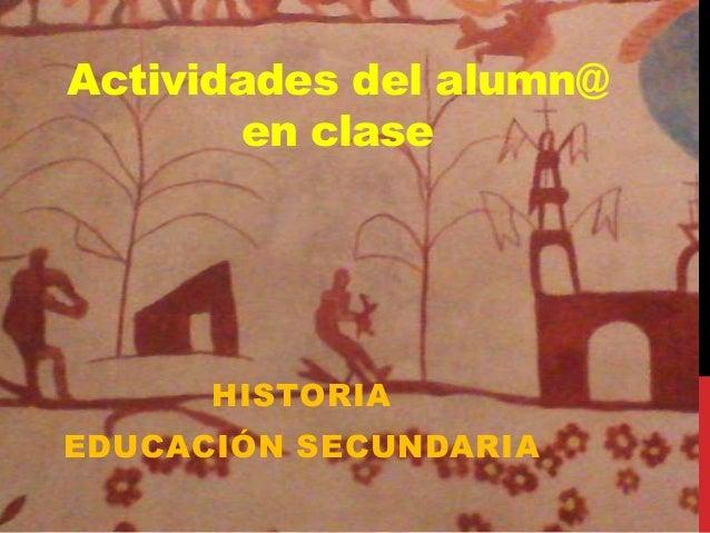 Actividades del alumn@ en clase  HISTORIA EDUCACIÓN SECUNDARIA
