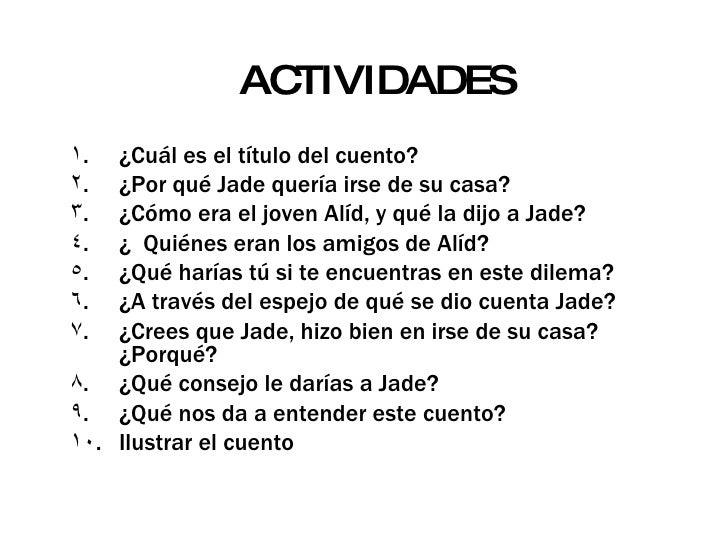 ACTIVIDADES <ul><li>¿Cuál es el título del cuento? </li></ul><ul><li>¿Por qué Jade quería irse de su casa? </li></ul><ul><...