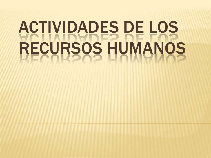 ACTIVIDADES DE LOS RECURSOS HUMANOS<br />