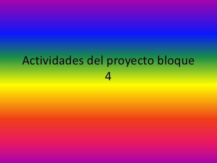 Actividades del proyecto bloque               4