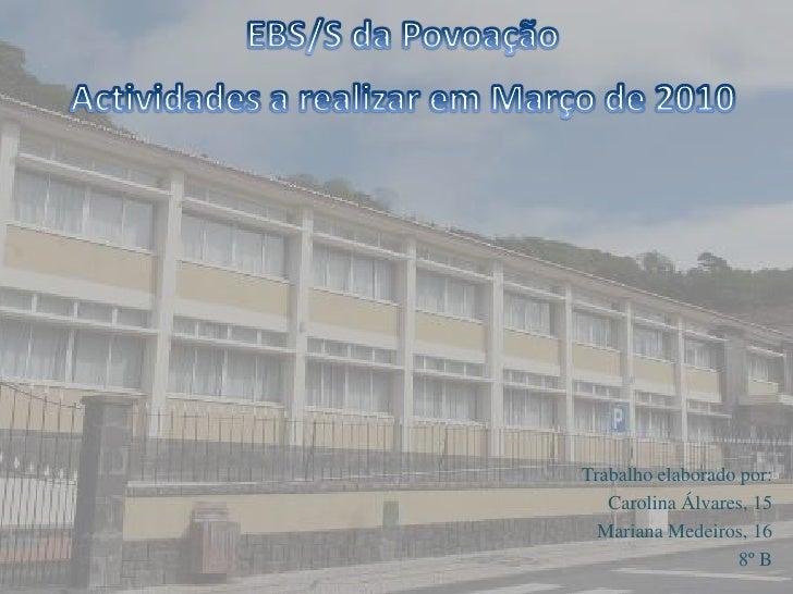 EBS/S da Povoação<br />Actividades a realizar em Março de 2010 <br />Trabalho elaborado por: <br />Carolina Álvares, 15<br...
