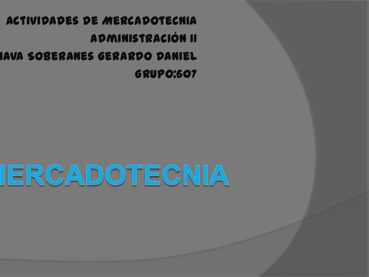 Actividades de Mercadotecnia<br />Administración II <br />Nava Soberanes Gerardo Daniel<br />Grupo:607<br />Mercadotecnia<...