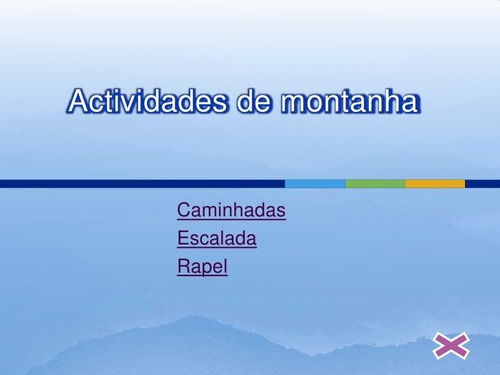Actividades de montanha          Caminhadas        Escalada        Rapel