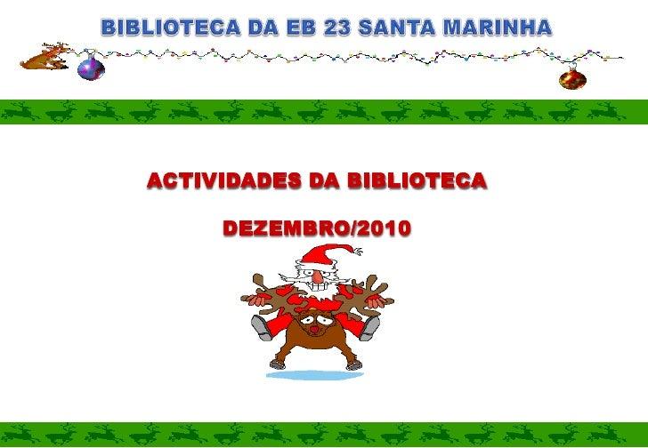 BIBLIOTECA DA EB 23 SANTA MARINHA<br />ACTIVIDADES DA BIBLIOTECA <br />DEZEMBRO/2010<br />