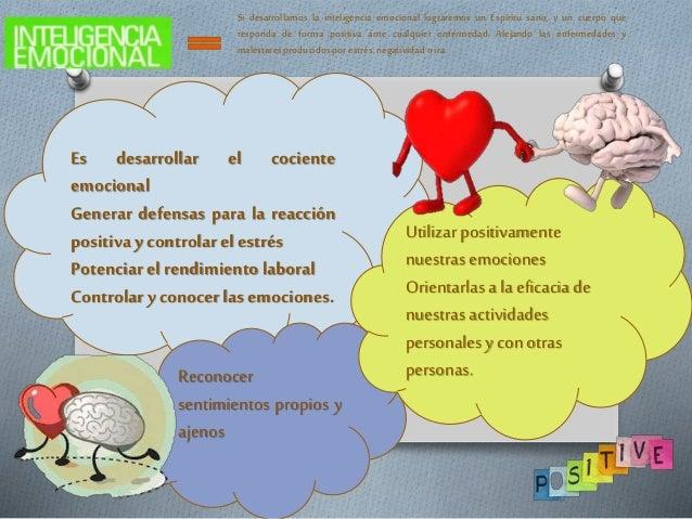 Es desarrollar el cociente emocional Generar defensas para la reacción positiva ycontrolar el estrés Potenciarel rendimien...