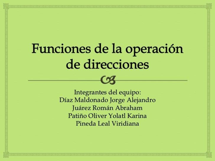 Funciones de la operación de direcciones<br />Integrantes del equipo:<br />Díaz Maldonado Jorge Alejandro<br />Juárez Romá...
