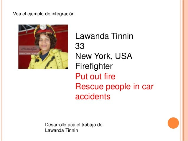 Vea el ejemplo de integración.  Lawanda Tinnin 33 New York, USA Firefighter Put out fire Rescue people in car accidents  D...