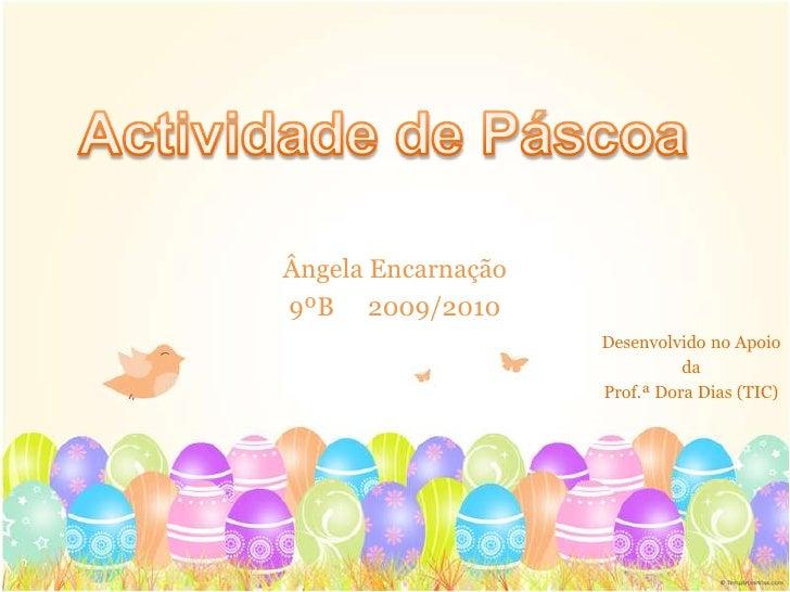 Ângela Encarnação 9ºB 2009/2010                     Desenvolvido no Apoio                               da                ...