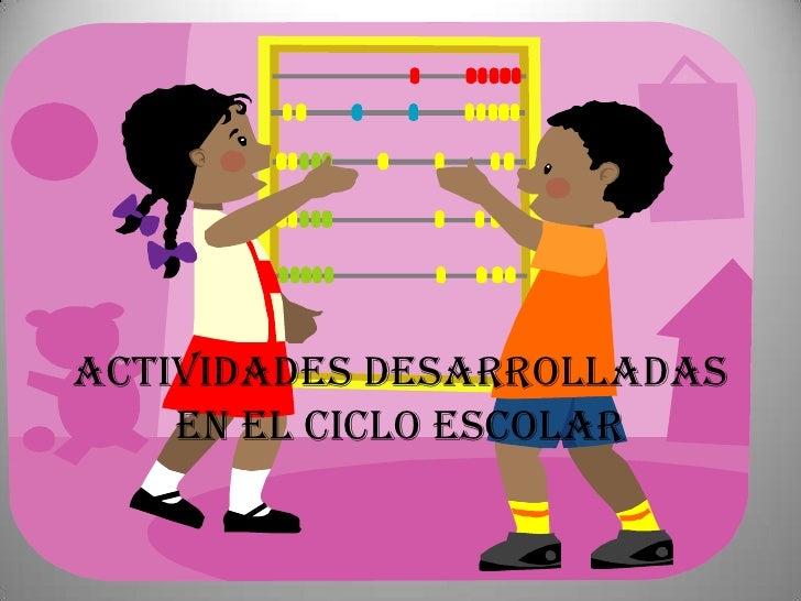 ACTIVIDADES DESARROLLADAS EN EL CICLO ESCOLAR<br />