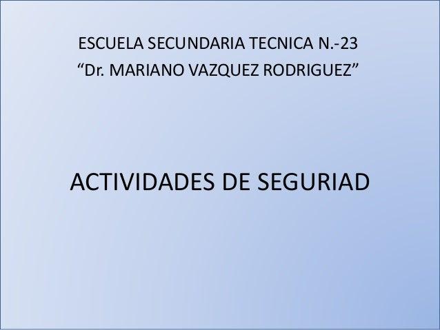 "ACTIVIDADES DE SEGURIAD ESCUELA SECUNDARIA TECNICA N.-23 ""Dr. MARIANO VAZQUEZ RODRIGUEZ"""