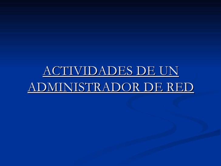 ACTIVIDADES DE UN ADMINISTRADOR DE RED
