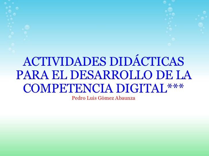 ACTIVIDADES DIDÁCTICAS PARA EL DESARROLLO DE LA COMPETENCIA DIGITAL*** Pedro Luis Gómez Abaunza