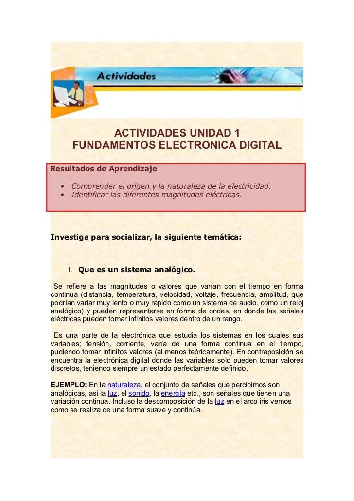 ACTIVIDADES UNIDAD 1        FUNDAMENTOS ELECTRONICA DIGITALResultados de Aprendizaje   •   Comprender el origen y la natur...