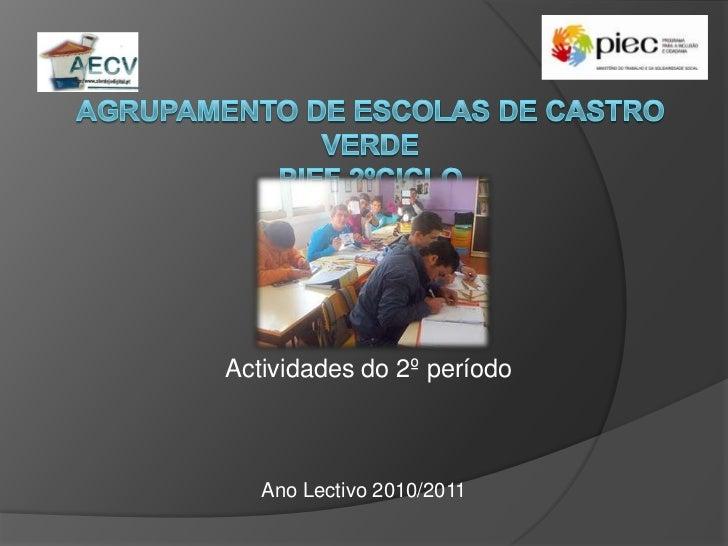 Agrupamento de Escolas de Castro Verdepief 2ºciclo<br />Actividades do 2º período<br />Ano Lectivo 2010/2011<br />