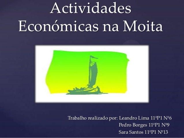 ActividadesEconómicas na Moita  {      Trabalho realizado por: Leandro Lima 11ºP1 Nº6                              Pedro B...
