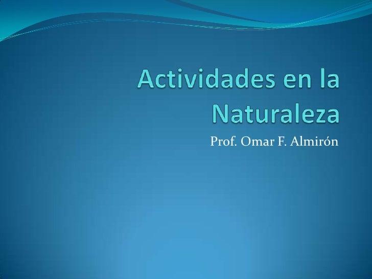 Actividades en la Naturaleza<br />Prof. Omar F. Almirón<br />
